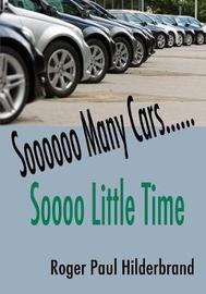 Sooooo Many Cars...... Sooo Little Time by Roger Paul Hilderbrand