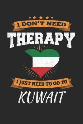 I Don't Need Therapy I Just Need To Go To Kuwait by Maximus Designs