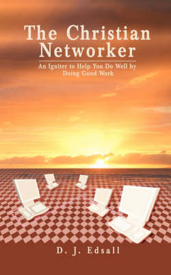 The Christian Networker: An Igniter to Help You Do Well by Doing Good Work by D.J. George image