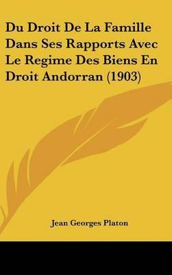 Du Droit de La Famille Dans Ses Rapports Avec Le Regime Des Biens En Droit Andorran (1903) by Jean Georges Platon image