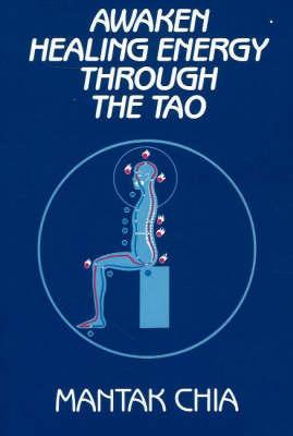 Awaken Healing Energy Through the Tao by Mantak Chia
