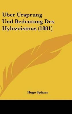 Uber Ursprung Und Bedeutung Des Hylozoismus (1881) by Hugo Spitzer