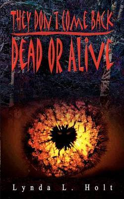 They Don't Come Back Dead or Alive by Lynda L. Holt