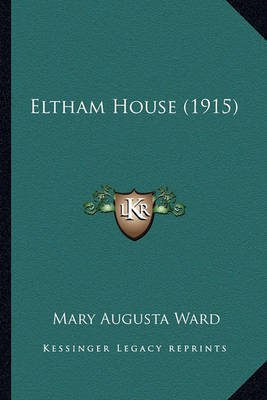 Eltham House (1915) Eltham House (1915) by Mary Augusta Ward