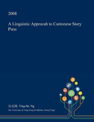 A Linguistic Approcah to Cantonese Story Puns by Ting-Fai Ng