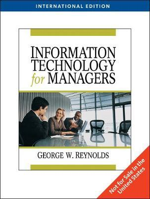 Information Technology for Managers, International Edition by George Reynolds