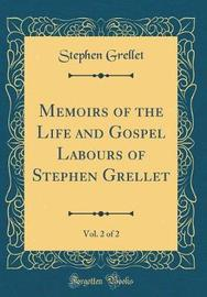 Memoirs of the Life and Gospel Labours of Stephen Grellet, Vol. 2 of 2 (Classic Reprint) by Stephen Grellet image