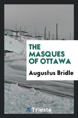 The Masques of Ottawa by Augustus Bridle