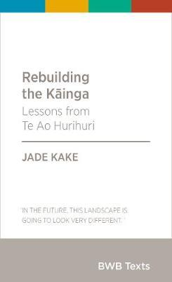Rebuilding the Kainga by Jade Kake