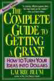 The Complete Guide to Getting a Grant by Laurie Blum