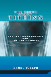 The Truth About Tithing by Ernst Joseph