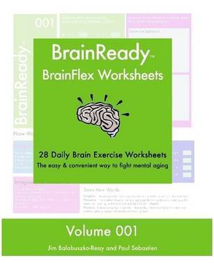 BrainReady - BrainFlex Worksheets, Volume 1 by Paul Sebastien