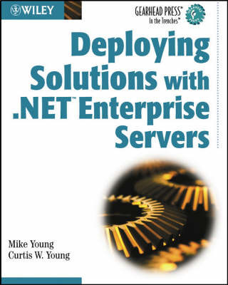 Deploying Solutions with .NET Enterprise Servers by Mike Young