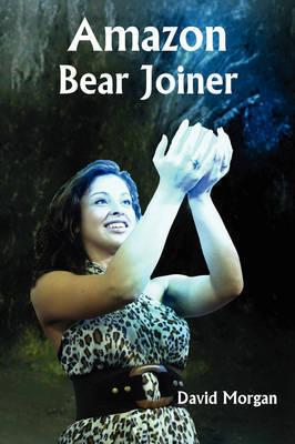 Amazon Bear Joiner by David Morgan
