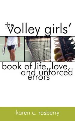 The Volley Girls' Book of Life, Love, and Unforced Errors by Karen C. Rasberry