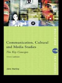 Communication, Cultural and Media Studies: The Key Concepts by John Hartley image