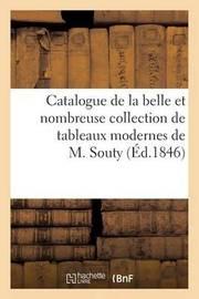 Catalogue de La Belle Et Nombreuse Collection de Tableaux Modernes de M. Souty by Maulde Et Renou