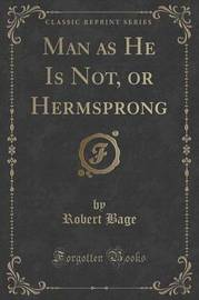 Man as He Is Not, or Hermsprong (Classic Reprint) by Robert Bage