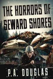 The Horrors Of Seward Shores by P. A. Douglas