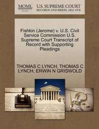 Fishkin (Jerome) V. U.S. Civil Service Commission U.S. Supreme Court Transcript of Record with Supporting Pleadings by Thomas C Lynch
