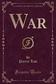War (Classic Reprint) by Pierre Loti