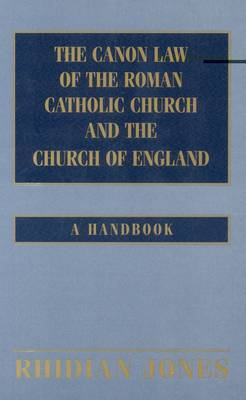 The Canon Law of the Roman Catholic Church and Church of England by Rhidian Jones