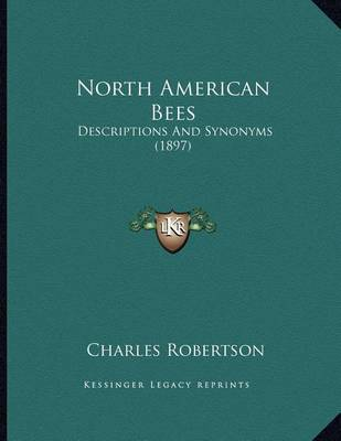 North American Bees: Descriptions and Synonyms (1897) by Charles Robertson