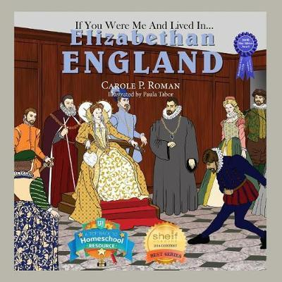If You Were Me and Lived in... Elizabethan England by Carole P Roman