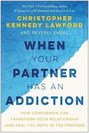 When Your Partner Has an Addiction by Christopher Kennedy Lawford