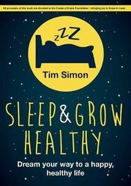Sleep and Grow Healthy by Tim Simon