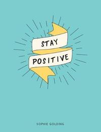 Stay Positive by Sophie Golding