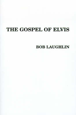 The Gospel of Elvis: The New Testament by Bob Laughlin image