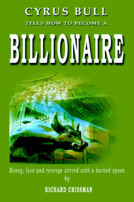 Cyrus Bull Tells How to Become a Billionaire by Richard Crissman image