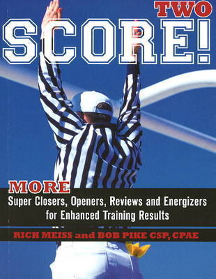 Score Two: More Super Closers, Openers, Reviews and Energizers for Enhanced Training Results by Rich Meiss