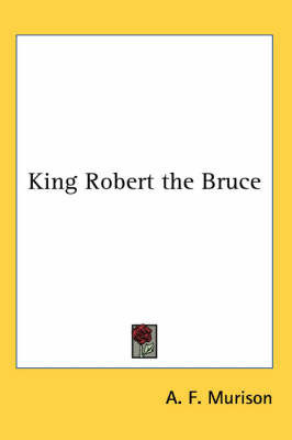 King Robert the Bruce by A.F Murison