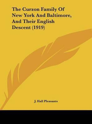 The Curzon Family of New York and Baltimore, and Their English Descent (1919) by J Hall Pleasants