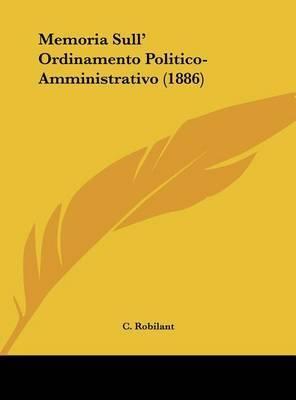 Memoria Sull' Ordinamento Politico-Amministrativo (1886) by C Robilant