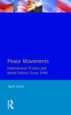 Peace Movements: International Protest and World Politics Since 1945 by April Carter image