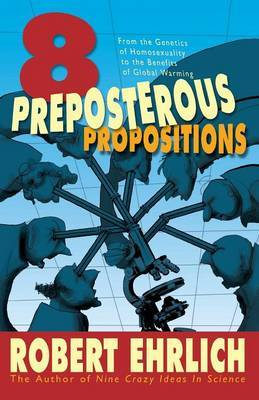 Eight Preposterous Propositions by Robert Ehrlich