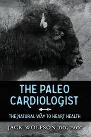 The Paleo Cardiologist by Jack Wolfson