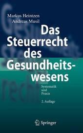 Das Steuerrecht Des Gesundheitswesens: Systematik Und Praxis by Markus Heintzen