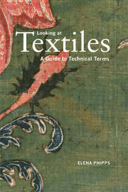 Looking at Textiles - A Guide to Technical Terms by Elena Phipps