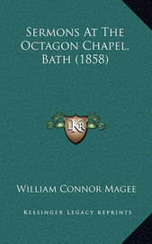 Sermons at the Octagon Chapel, Bath (1858) by William Connor Magee