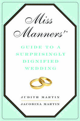 Miss Manners' Guide to a Surprisingly Dignified Wedding by Jacobina Martin