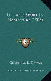 Life and Sport in Hampshire (1908) by George A.B. Dewar