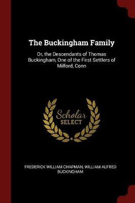 The Buckingham Family, Or, the Descendants of Thomas Buckingham, One of the First Settlers of Milford, Conn. by Frederick William Chapman