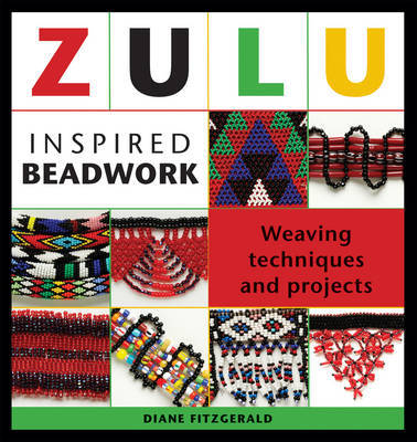 Zulu Inspired Beadwork: Weaving Techniques and Projects by Diane Fitzgerald