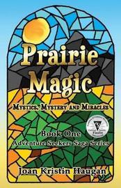 Prairie Magic by Joan Kristin Haugan