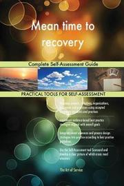 Mean Time to Recovery Complete Self-Assessment Guide by Gerardus Blokdyk