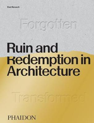 Ruin and Redemption in Architecture by Dan Barasch